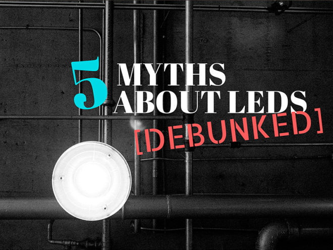 5 Most Popular LED Lights Misconceptions Debunked