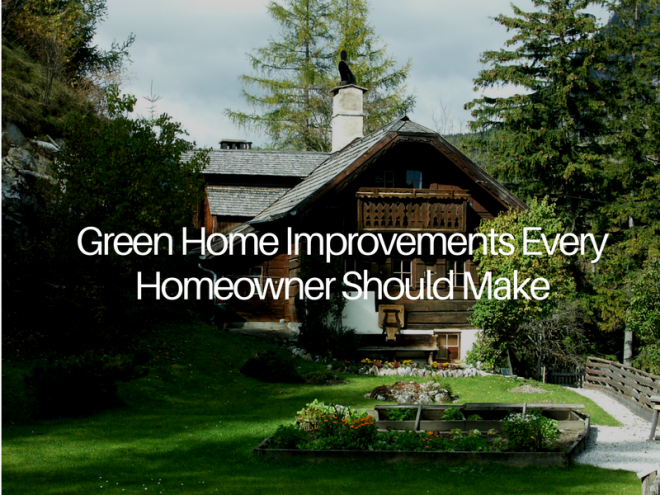 Saving the World and Saving Money: Green Home Improvements Every Homeowner Should Make
